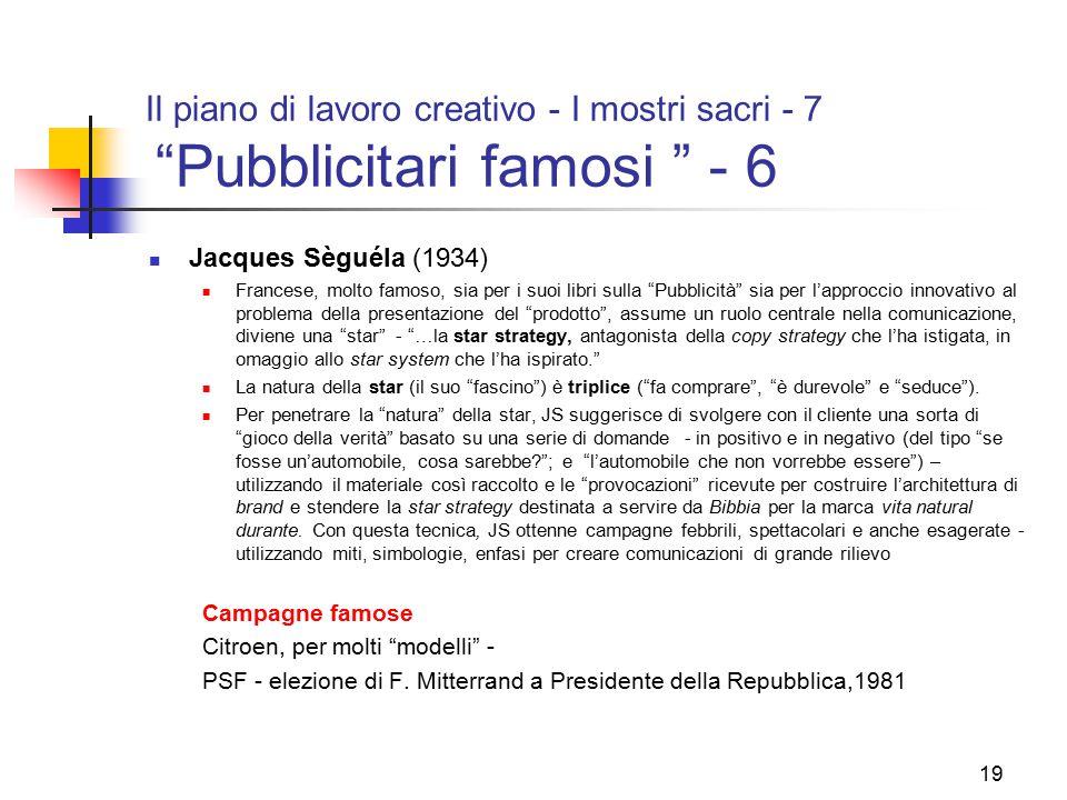 """19 Il piano di lavoro creativo - I mostri sacri - 7 """"Pubblicitari famosi """" - 6 Jacques Sèguéla (1934) Francese, molto famoso, sia per i suoi libri sul"""