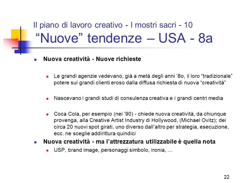 """22 Il piano di lavoro creativo - I mostri sacri - 10 """"Nuove"""" tendenze – USA - 8a Nuova creatività - Nuove richieste Le grandi agenzie vedevano, già a"""