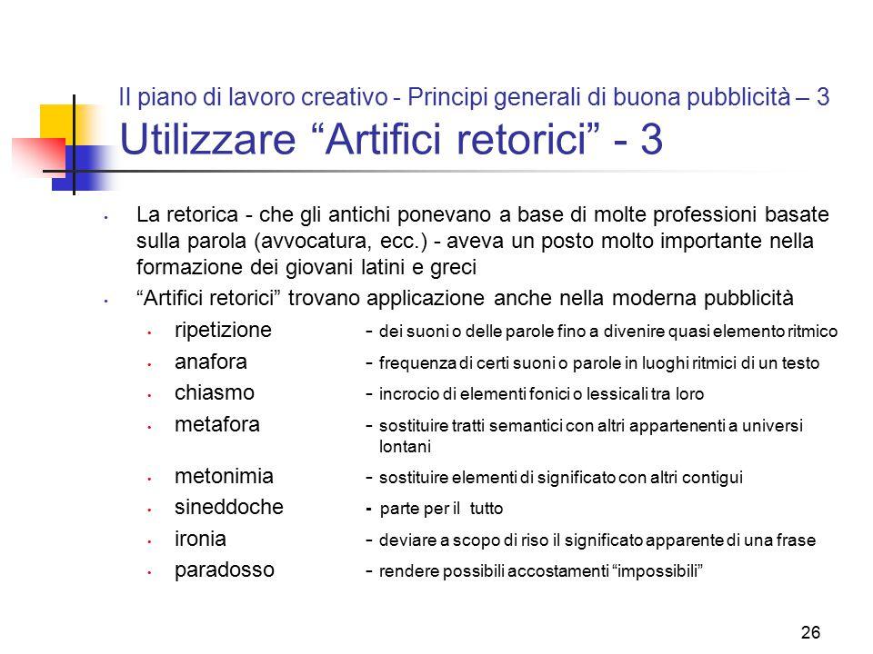 """26 Il piano di lavoro creativo - Principi generali di buona pubblicità – 3 Utilizzare """"Artifici retorici"""" - 3 La retorica - che gli antichi ponevano a"""