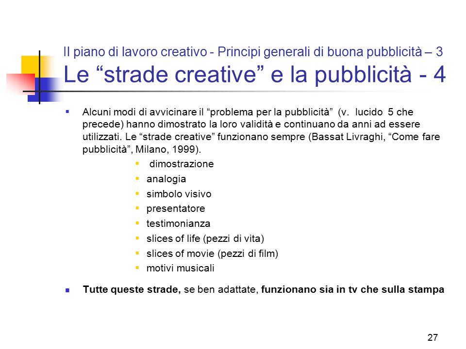 """27 Il piano di lavoro creativo - Principi generali di buona pubblicità – 3 Le """"strade creative"""" e la pubblicità - 4  Alcuni modi di avvicinare il """"pr"""