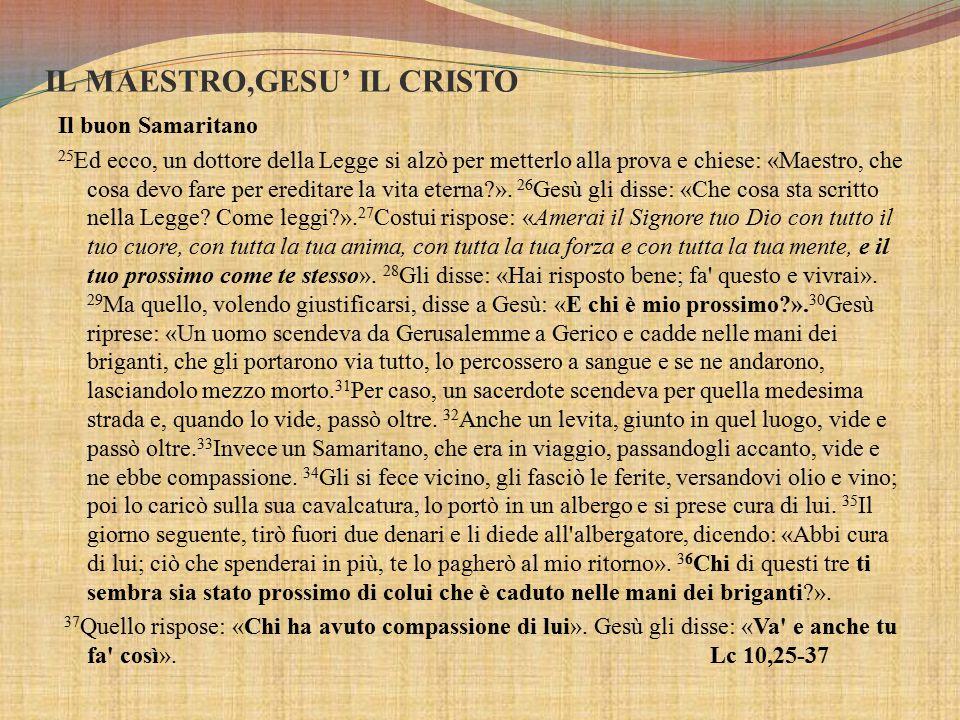 Il buon Samaritano 25 Ed ecco, un dottore della Legge si alzò per metterlo alla prova e chiese: «Maestro, che cosa devo fare per ereditare la vita eterna ».