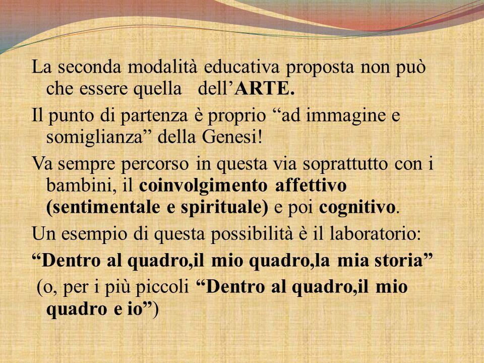 La seconda modalità educativa proposta non può che essere quella dell'ARTE.