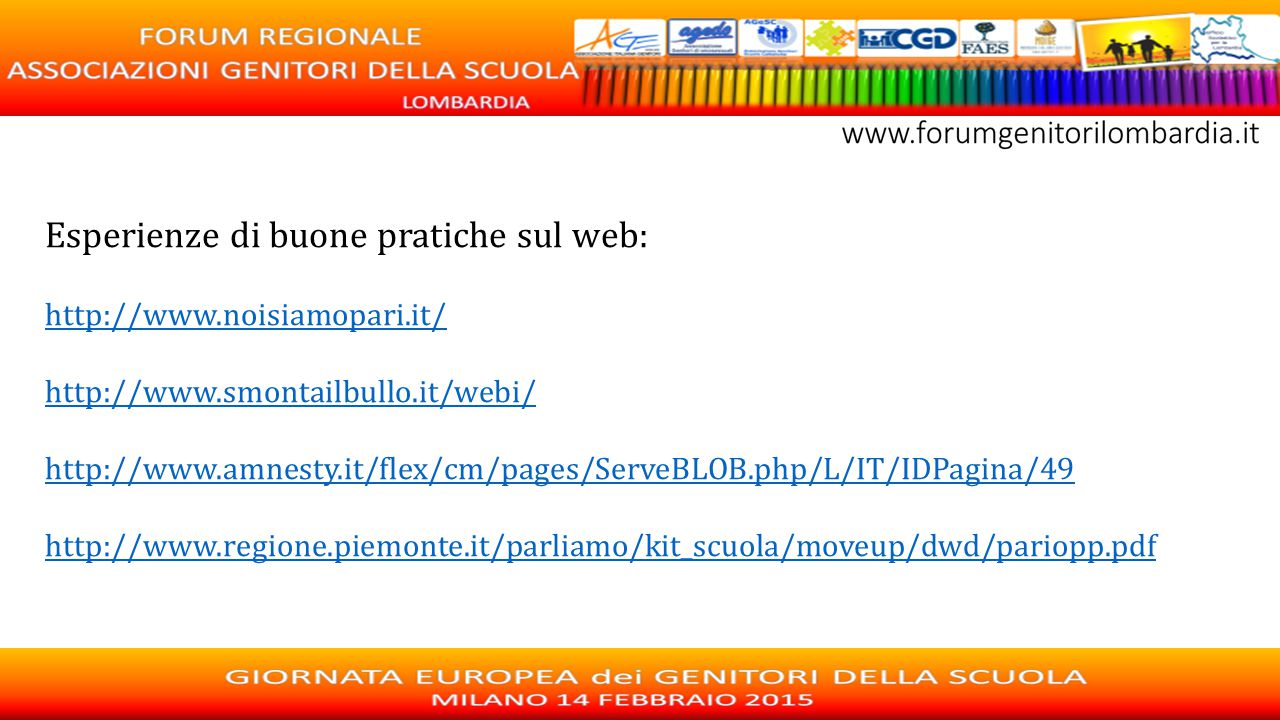 Esperienze di buone pratiche sul web: http://www.noisiamopari.it/ http://www.smontailbullo.it/webi/ http://www.amnesty.it/flex/cm/pages/ServeBLOB.php/