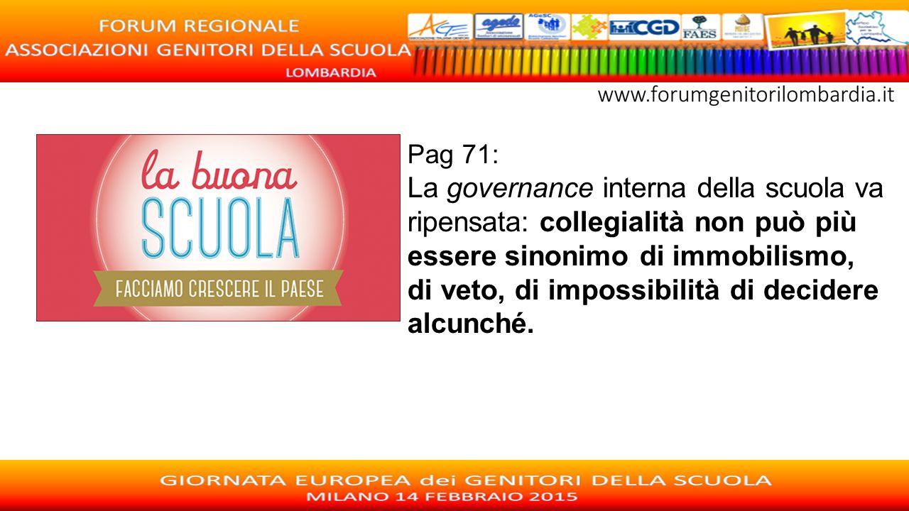 Pag 71: La governance interna della scuola va ripensata: collegialità non può più essere sinonimo di immobilismo, di veto, di impossibilità di decider