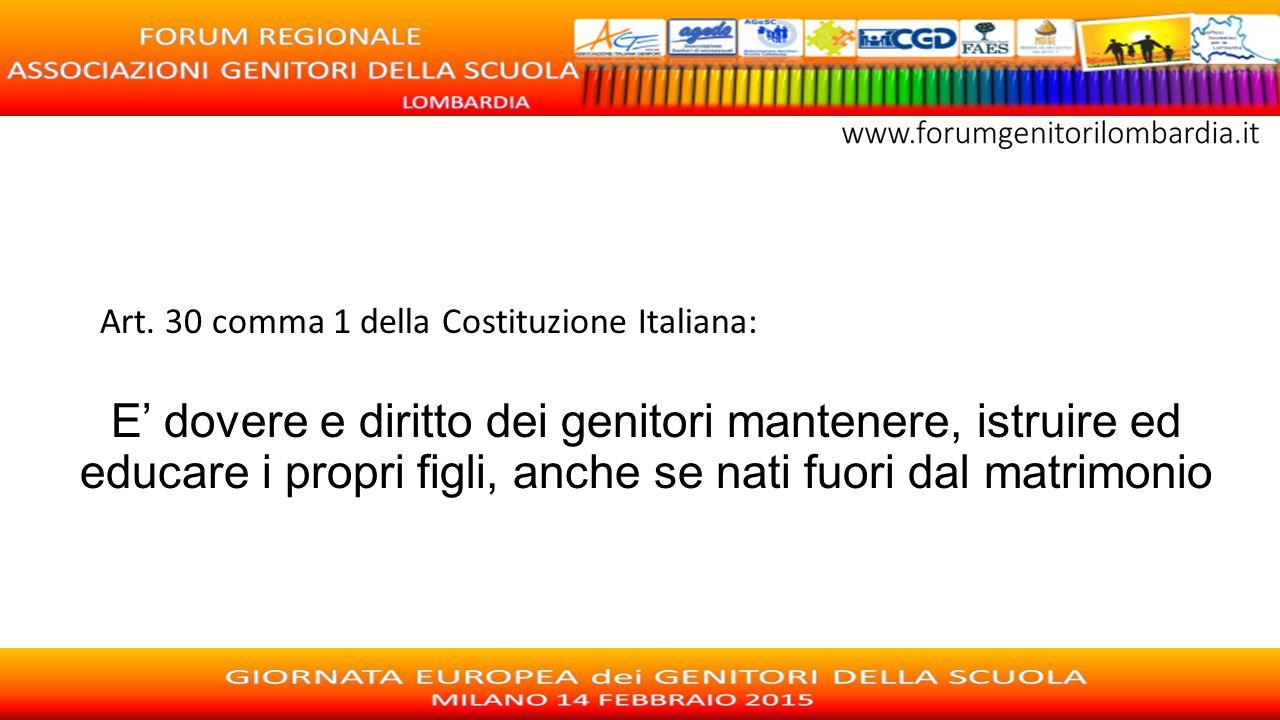 Art. 30 comma 1 della Costituzione Italiana: E' dovere e diritto dei genitori mantenere, istruire ed educare i propri figli, anche se nati fuori dal m