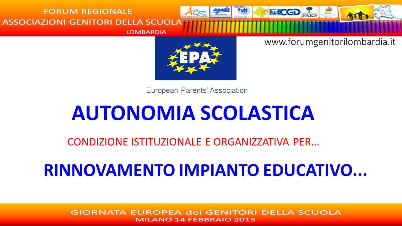 AUTONOMIA SCOLASTICA CONDIZIONE ISTITUZIONALE E ORGANIZZATIVA PER... RINNOVAMENTO IMPIANTO EDUCATIVO... European Parents' Association