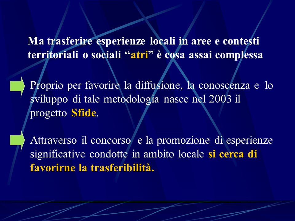 Proprio per favorire la diffusione, la conoscenza e lo sviluppo di tale metodologia nasce nel 2003 il progetto Sfide.