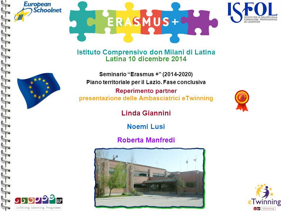 Istituto Comprensivo don Milani di Latina Latina 10 dicembre 2014 Seminario Erasmus + (2014-2020) Piano territoriale per il Lazio.