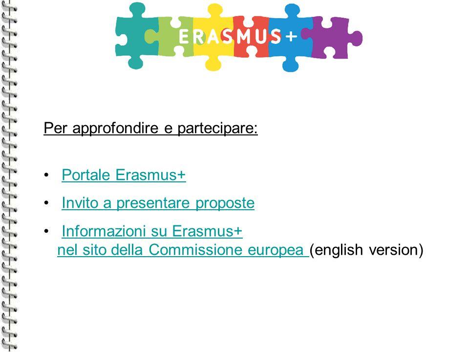 Per approfondire e partecipare: Portale Erasmus+ Invito a presentare proposte Informazioni su Erasmus+ nel sito della Commissione europea (english version)Informazioni su Erasmus+ nel sito della Commissione europea