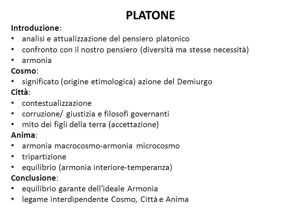 PLATONE Introduzione: analisi e attualizzazione del pensiero platonico confronto con il nostro pensiero (diversità ma stesse necessità) armonia Cosmo:
