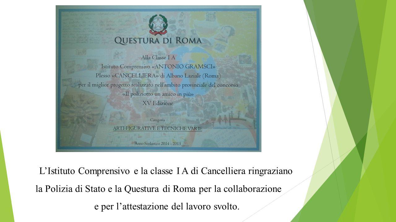 L'Istituto Comprensivo e la classe I A di Cancelliera ringraziano la Polizia di Stato e la Questura di Roma per la collaborazione e per l'attestazione