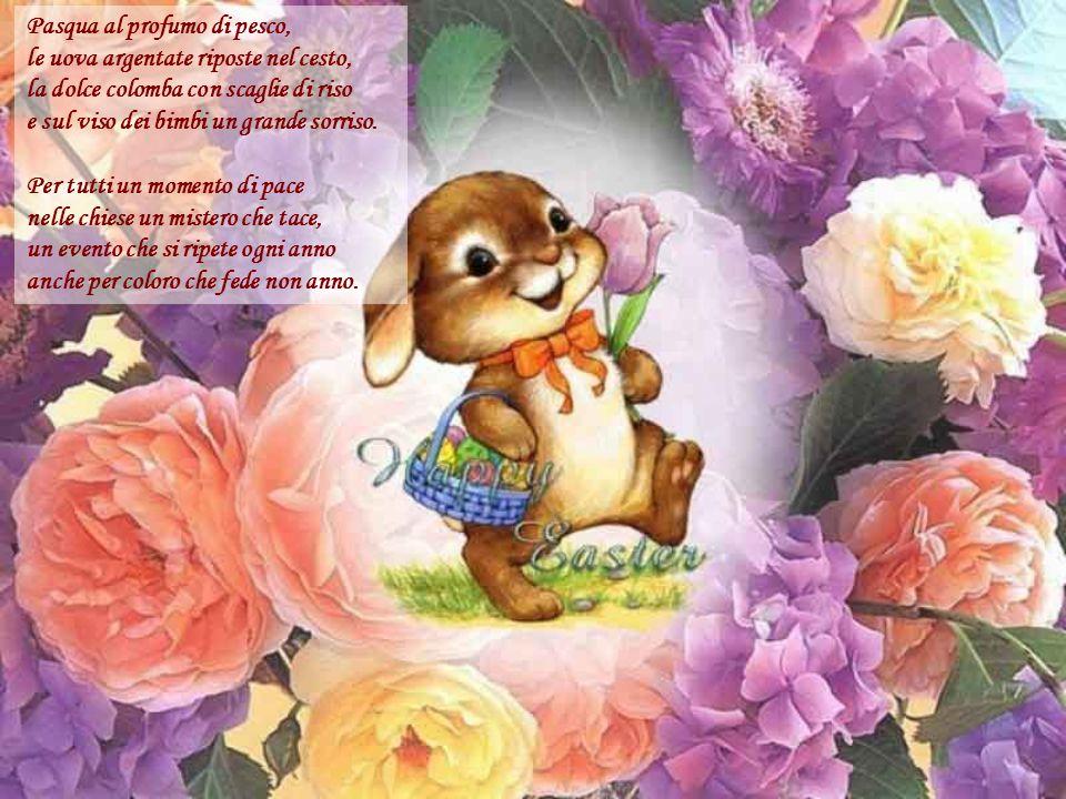 I colori della Pasqua Pasqua è gialla come un pulcino, come il collare di un cagnolino, è rosa e allegra come un confetto, come i bei fiori di quel ra