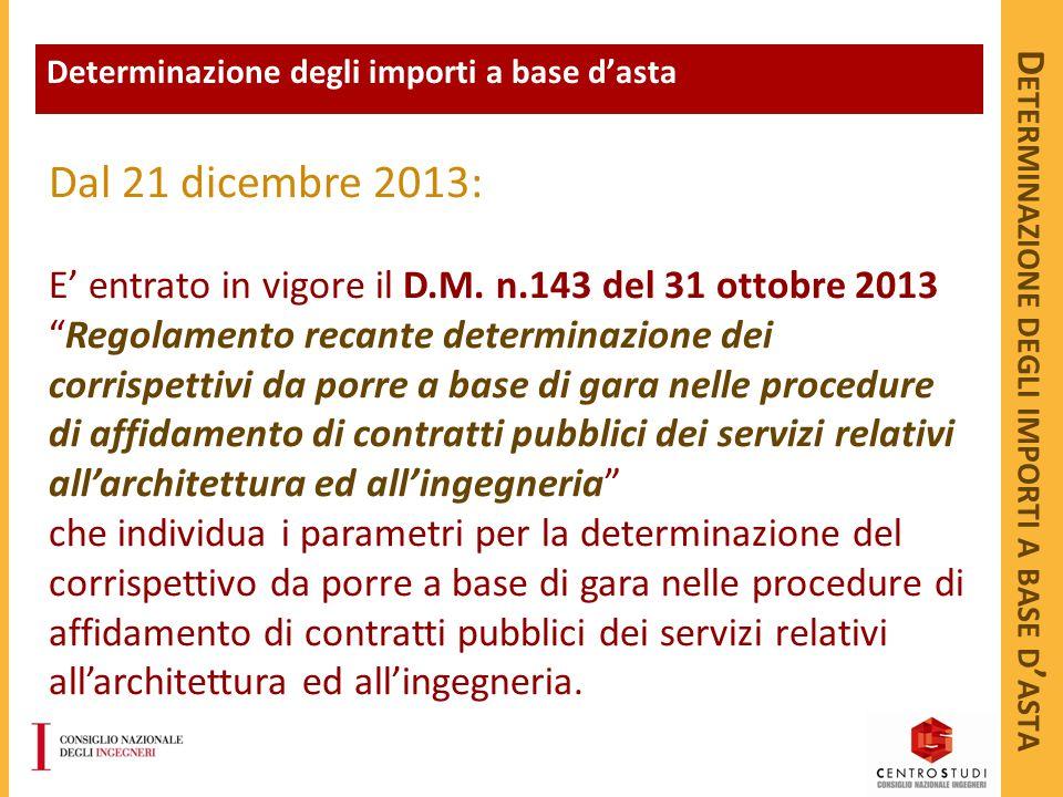 """D ETERMINAZIONE DEGLI IMPORTI A BASE D ' ASTA Dal 21 dicembre 2013: E' entrato in vigore il D.M. n.143 del 31 ottobre 2013 """"Regolamento recante determ"""