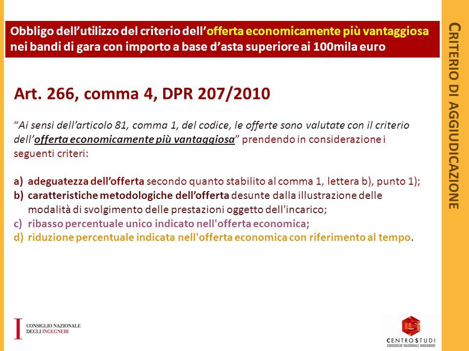 """C RITERIO DI AGGIUDICAZIONE Art. 266, comma 4, DPR 207/2010 """"Ai sensi dell'articolo 81, comma 1, del codice, le offerte sono valutate con il criterio"""
