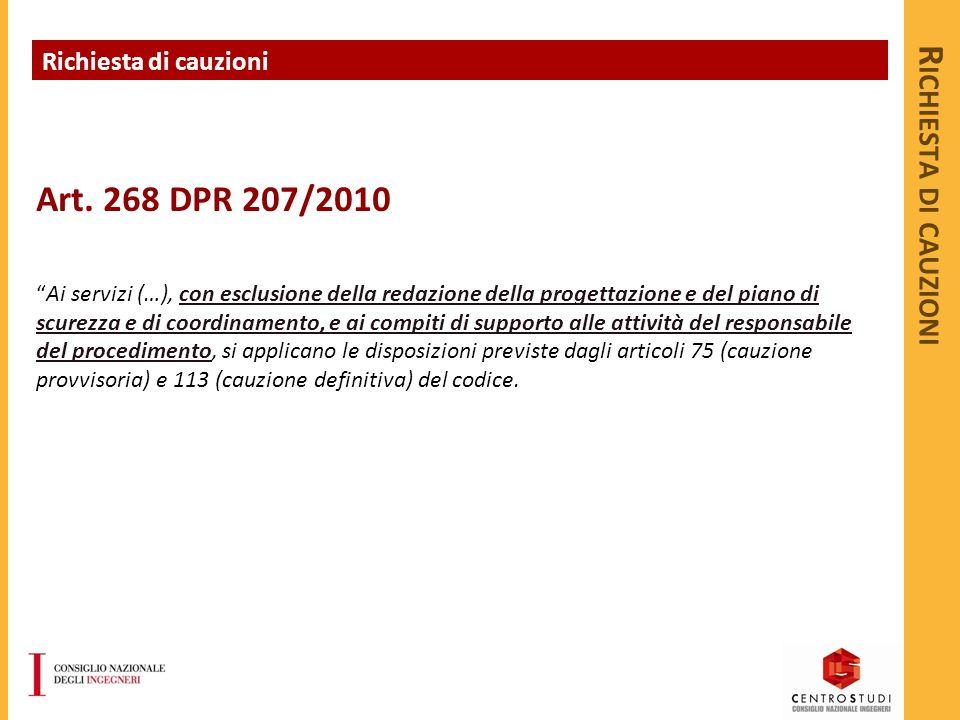 """R ICHIESTA DI CAUZIONI Art. 268 DPR 207/2010 """"Ai servizi (…), con esclusione della redazione della progettazione e del piano di scurezza e di coordina"""