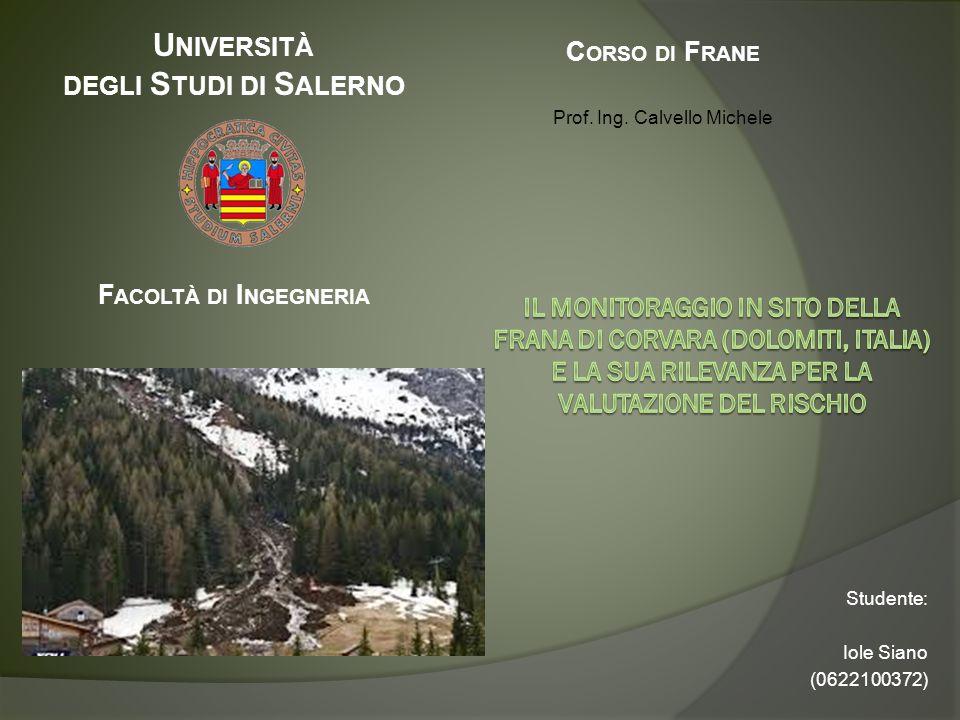 U NIVERSITÀ DEGLI S TUDI DI S ALERNO F ACOLTÀ DI I NGEGNERIA Studente: Iole Siano (0622100372) C ORSO DI F RANE Prof. Ing. Calvello Michele