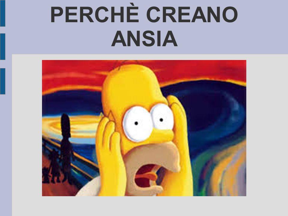 PERCHÈ CREANO ANSIA