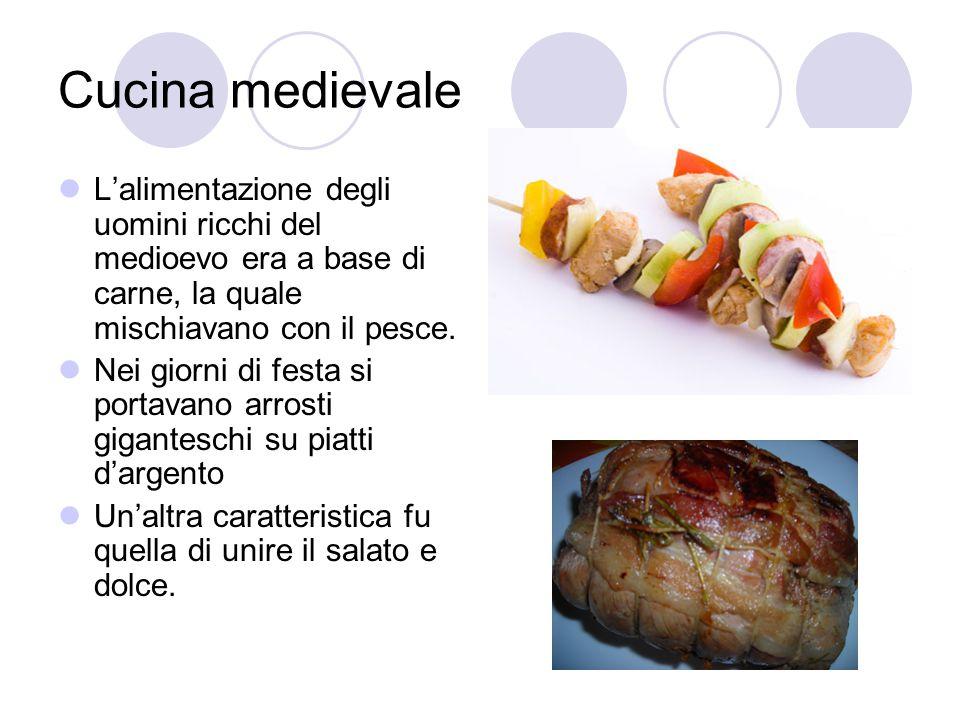 Cucina medievale L'alimentazione degli uomini ricchi del medioevo era a base di carne, la quale mischiavano con il pesce. Nei giorni di festa si porta