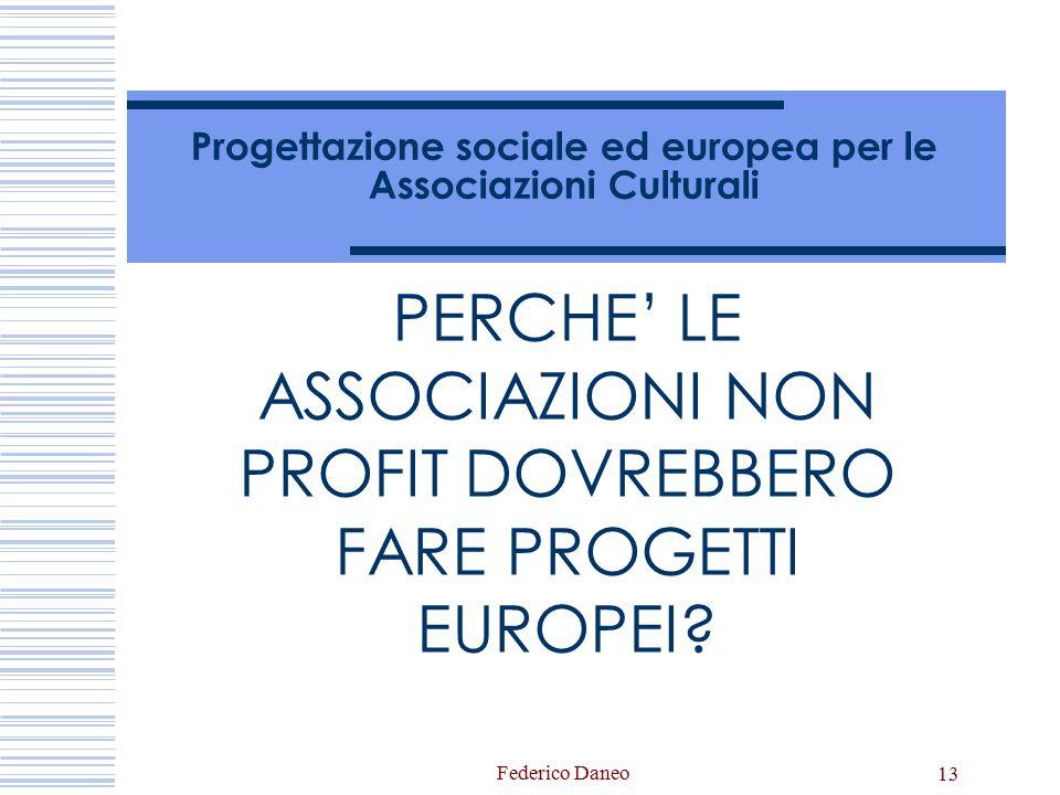 13 Progettazione sociale ed europea per le Associazioni Culturali PERCHE' LE ASSOCIAZIONI NON PROFIT DOVREBBERO FARE PROGETTI EUROPEI?