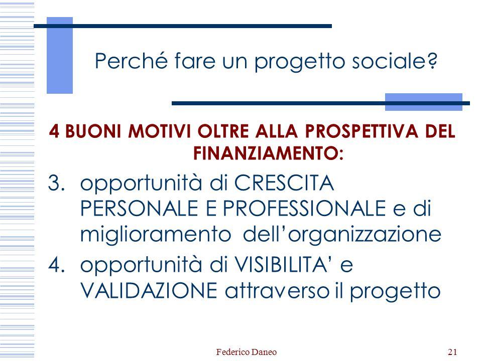 Federico Daneo21 Perché fare un progetto sociale? 4 BUONI MOTIVI OLTRE ALLA PROSPETTIVA DEL FINANZIAMENTO: 3.opportunità di CRESCITA PERSONALE E PROFE