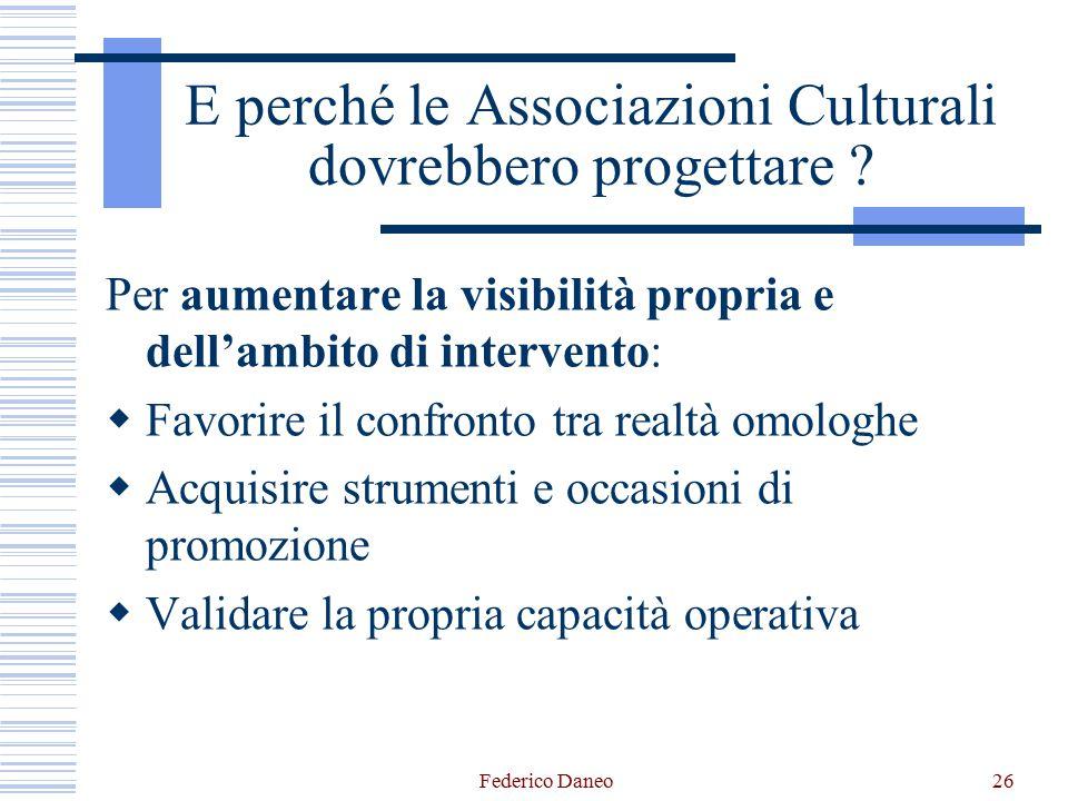 Federico Daneo26 E perché le Associazioni Culturali dovrebbero progettare ? Per aumentare la visibilità propria e dell'ambito di intervento:  Favorir