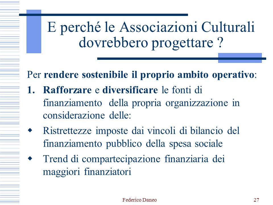 Federico Daneo27 E perché le Associazioni Culturali dovrebbero progettare ? Per rendere sostenibile il proprio ambito operativo: 1.Rafforzare e divers
