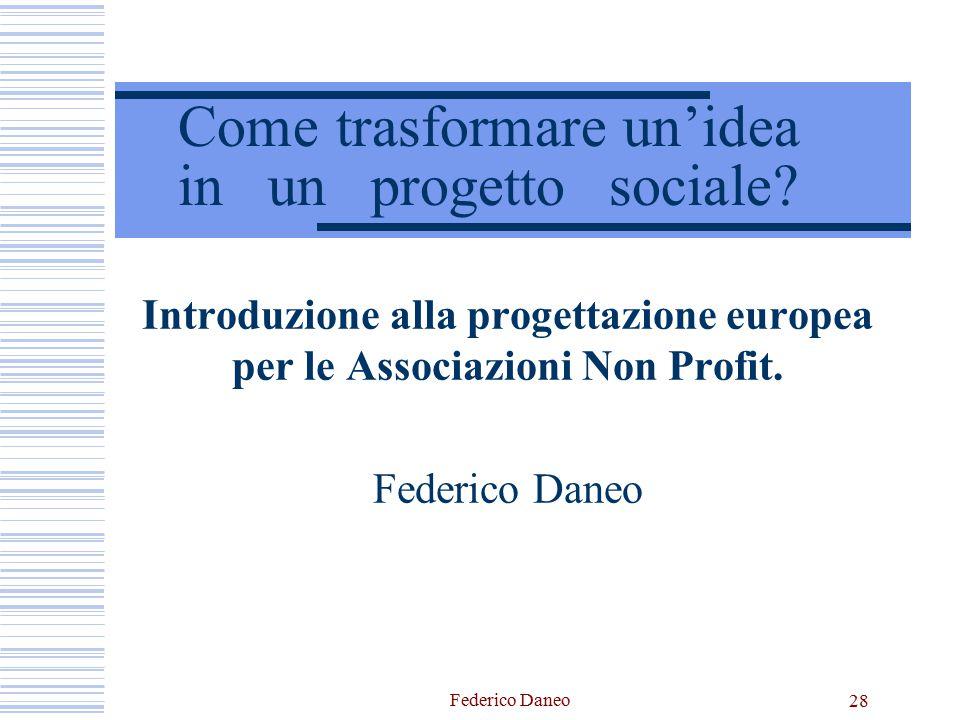 Federico Daneo 28 Come trasformare un'idea in un progetto sociale? Introduzione alla progettazione europea per le Associazioni Non Profit. Federico Da