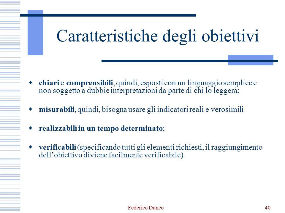 Federico Daneo40 Caratteristiche degli obiettivi  chiari e comprensibili, quindi, esposti con un linguaggio semplice e non soggetto a dubbie interpre