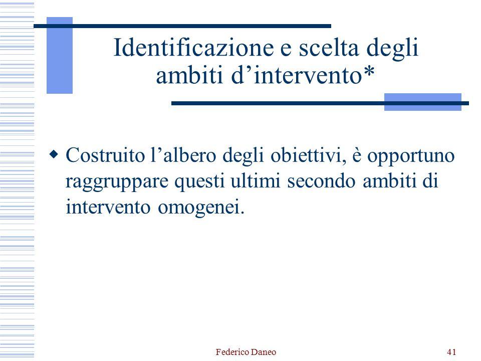 Federico Daneo41 Identificazione e scelta degli ambiti d'intervento*  Costruito l'albero degli obiettivi, è opportuno raggruppare questi ultimi secon