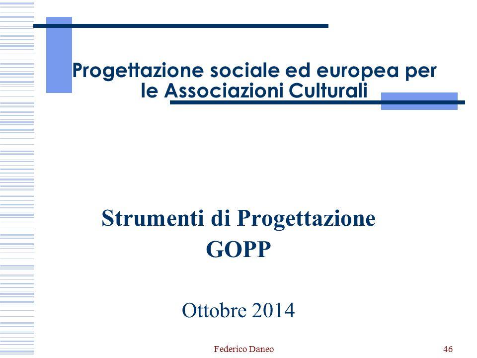 Progettazione sociale ed europea per le Associazioni Culturali Strumenti di Progettazione GOPP Ottobre 2014 46Federico Daneo