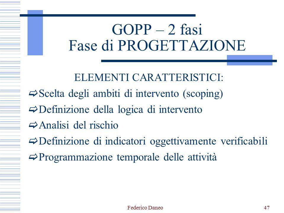 GOPP – 2 fasi Fase di PROGETTAZIONE ELEMENTI CARATTERISTICI:  Scelta degli ambiti di intervento (scoping)  Definizione della logica di intervento 
