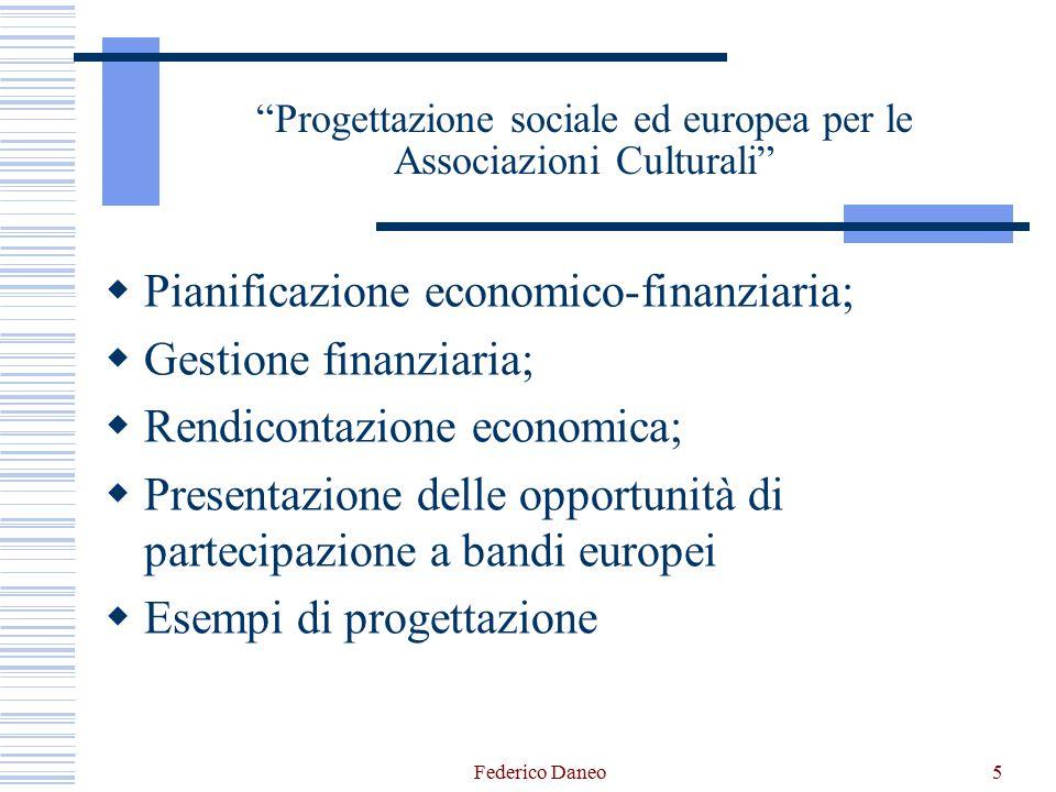 """Federico Daneo5 """"Progettazione sociale ed europea per le Associazioni Culturali""""  Pianificazione economico-finanziaria;  Gestione finanziaria;  Ren"""