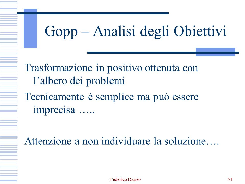 Gopp – Analisi degli Obiettivi Trasformazione in positivo ottenuta con l'albero dei problemi Tecnicamente è semplice ma può essere imprecisa ….. Atten