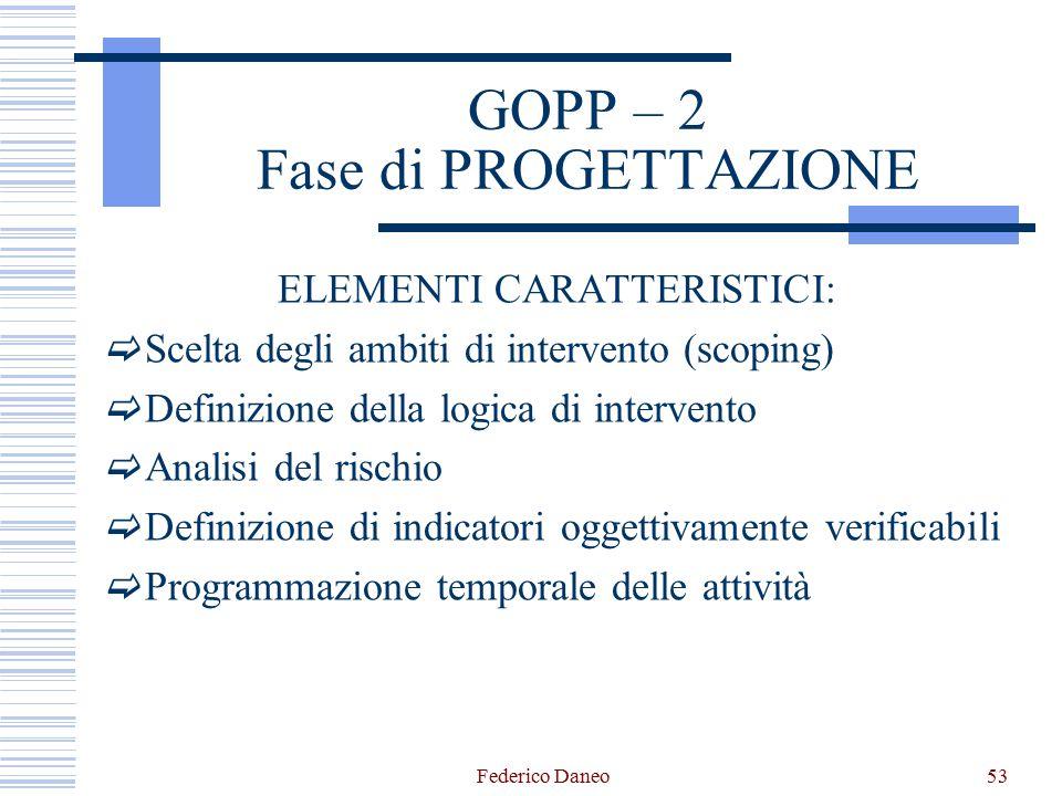 GOPP – 2 Fase di PROGETTAZIONE ELEMENTI CARATTERISTICI:  Scelta degli ambiti di intervento (scoping)  Definizione della logica di intervento  Anali