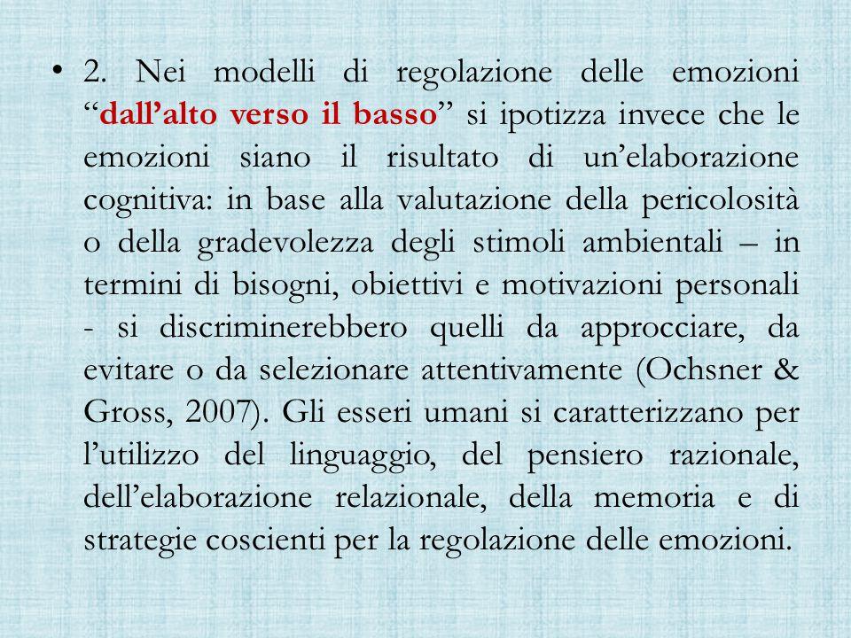 """2. Nei modelli di regolazione delle emozioni """"dall'alto verso il basso"""" si ipotizza invece che le emozioni siano il risultato di un'elaborazione cogni"""