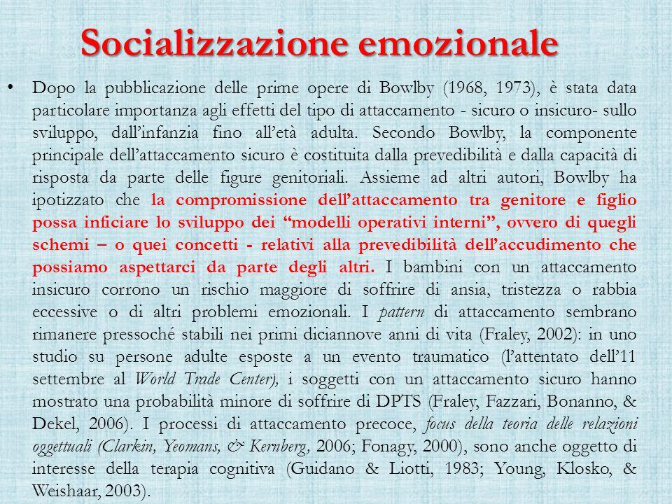 Socializzazione emozionale Dopo la pubblicazione delle prime opere di Bowlby (1968, 1973), è stata data particolare importanza agli effetti del tipo di attaccamento - sicuro o insicuro- sullo sviluppo, dall'infanzia fino all'età adulta.