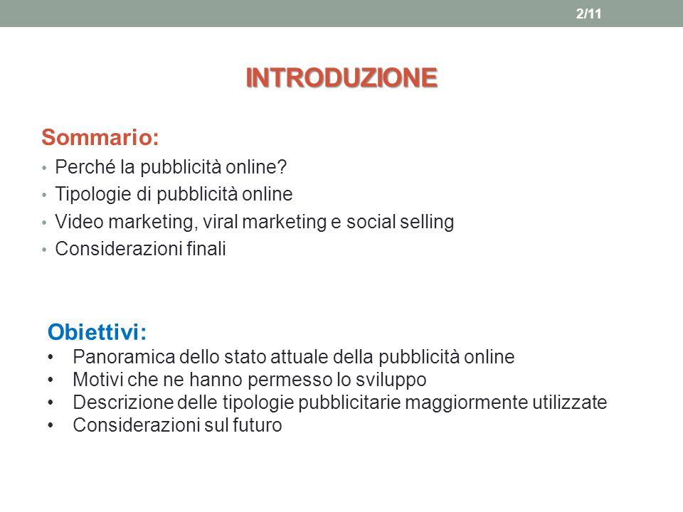 INTRODUZIONE Sommario: Perché la pubblicità online? Tipologie di pubblicità online Video marketing, viral marketing e social selling Considerazioni fi