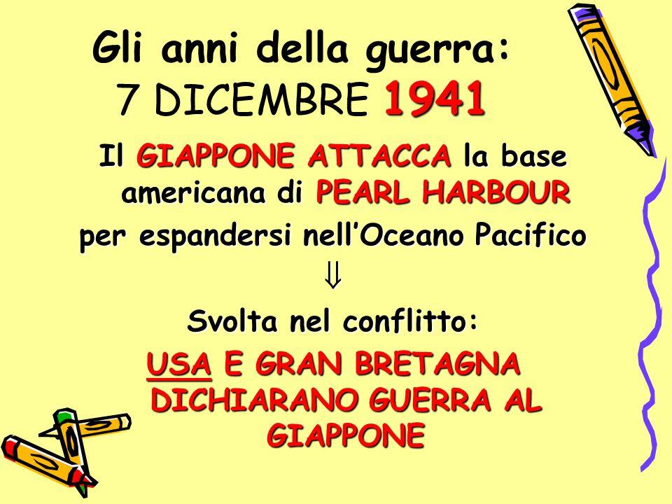 1941 Gli anni della guerra: 7 DICEMBRE 1941 Il GIAPPONE ATTACCA la base americana di PEARL HARBOUR per espandersi nell'Oceano Pacifico  Svolta nel co