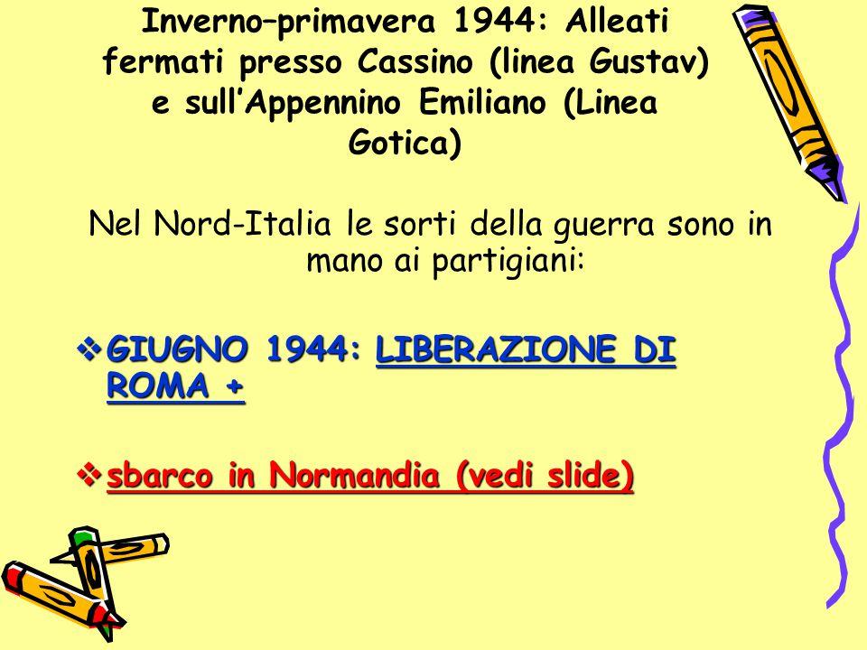 Inverno–primavera 1944: Alleati fermati presso Cassino (linea Gustav) e sull'Appennino Emiliano (Linea Gotica) Nel Nord-Italia le sorti della guerra s