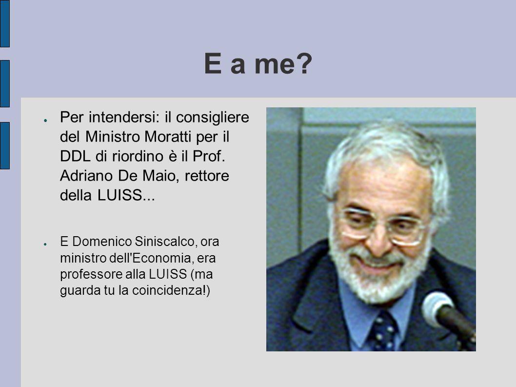 E a me. ● Per intendersi: il consigliere del Ministro Moratti per il DDL di riordino è il Prof.