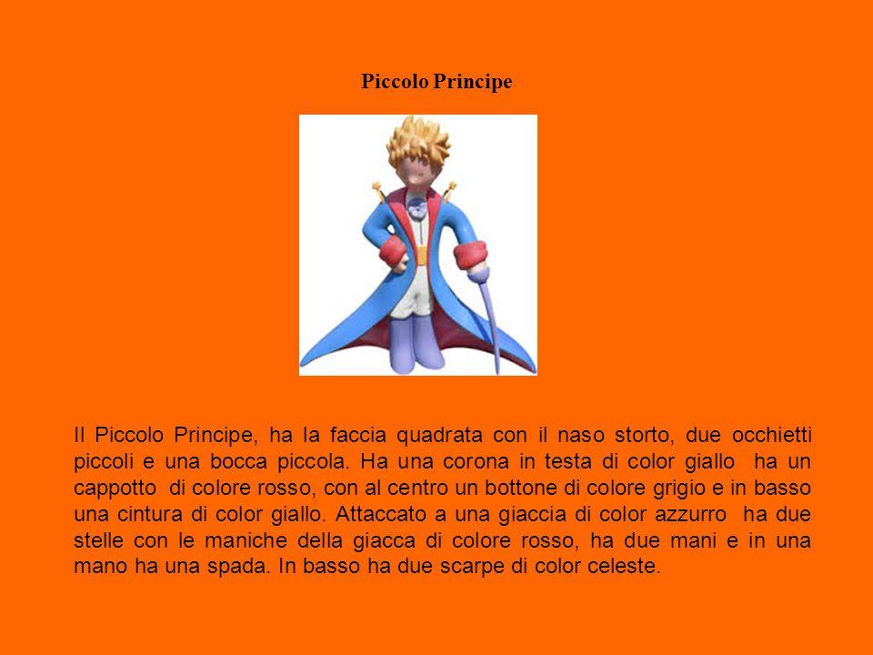 Piccolo Principe Il Piccolo Principe, ha la faccia quadrata con il naso storto, due occhietti piccoli e una bocca piccola. Ha una corona in testa di c