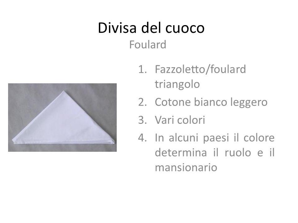 Divisa del cuoco Foulard 1.Fazzoletto/foulard triangolo 2.Cotone bianco leggero 3.Vari colori 4.In alcuni paesi il colore determina il ruolo e il mans