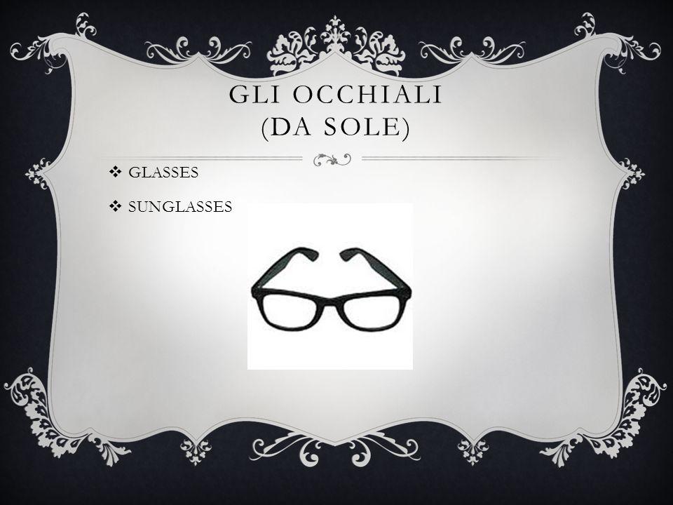 GLI OCCHIALI (DA SOLE)  GLASSES  SUNGLASSES