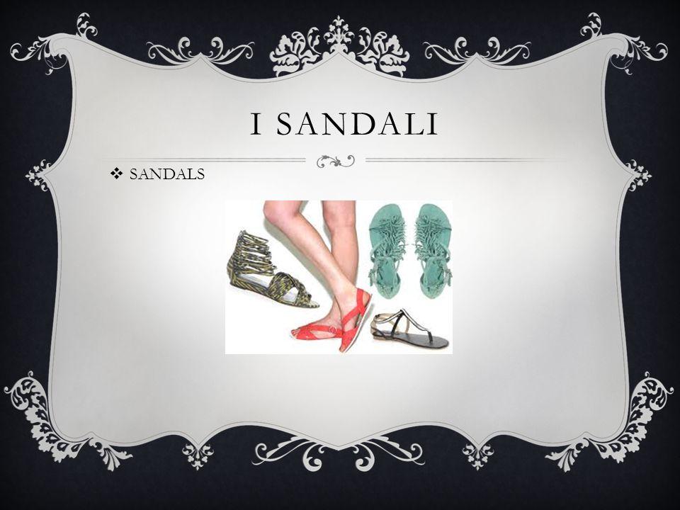 I SANDALI  SANDALS