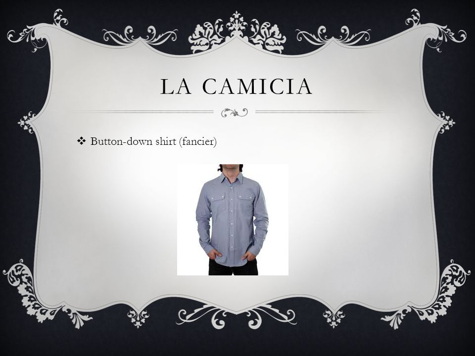 LA CAMICIA  Button-down shirt (fancier)