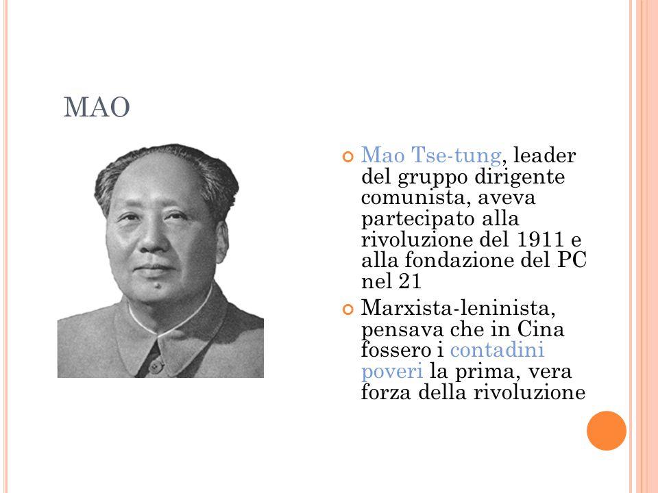 MAO Mao Tse-tung, leader del gruppo dirigente comunista, aveva partecipato alla rivoluzione del 1911 e alla fondazione del PC nel 21 Marxista-leninista, pensava che in Cina fossero i contadini poveri la prima, vera forza della rivoluzione
