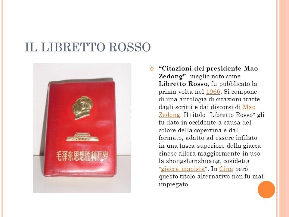 IL LIBRETTO ROSSO Citazioni del presidente Mao Zedong meglio noto come Libretto Rosso, fu pubblicato la prima volta nel 1966.
