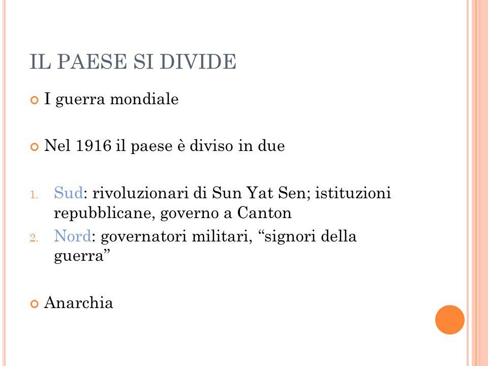 IL PAESE SI DIVIDE I guerra mondiale Nel 1916 il paese è diviso in due 1. Sud: rivoluzionari di Sun Yat Sen; istituzioni repubblicane, governo a Canto
