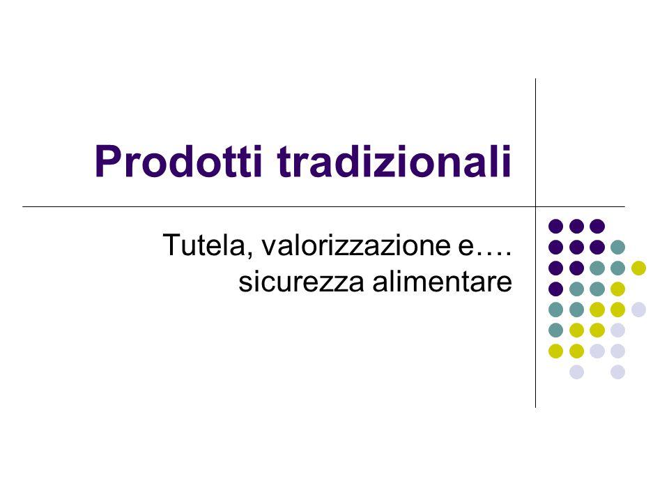 Prodotti tradizionali Tutela, valorizzazione e…. sicurezza alimentare
