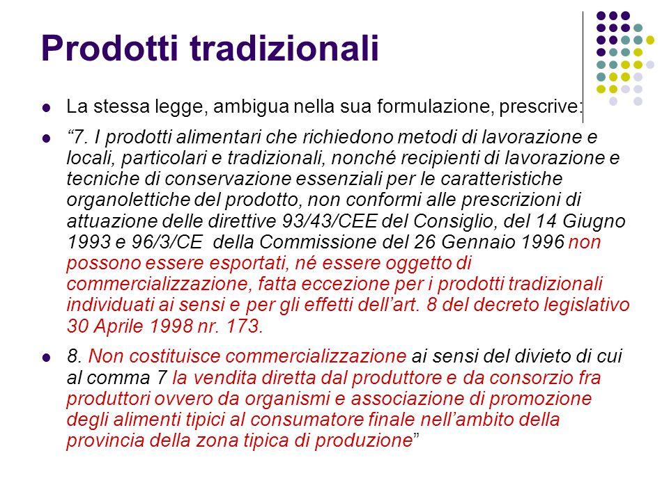 """Prodotti tradizionali La stessa legge, ambigua nella sua formulazione, prescrive: """"7. I prodotti alimentari che richiedono metodi di lavorazione e loc"""